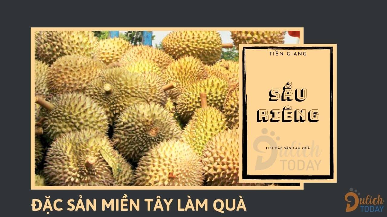 Sầu riêng là loại quả đặc sản miền Tây làm quà nổi tiếng ở tỉnh Tiền Giang