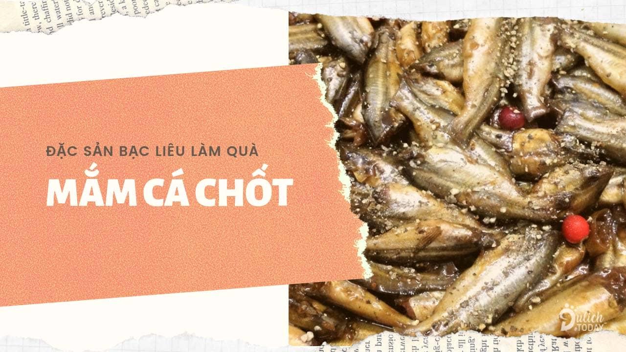 Mắm cá chốt là đặc sản Bạc Liêu làm quà phổ biến và rất dễ mua ở bất cứ đâu tại tỉnh