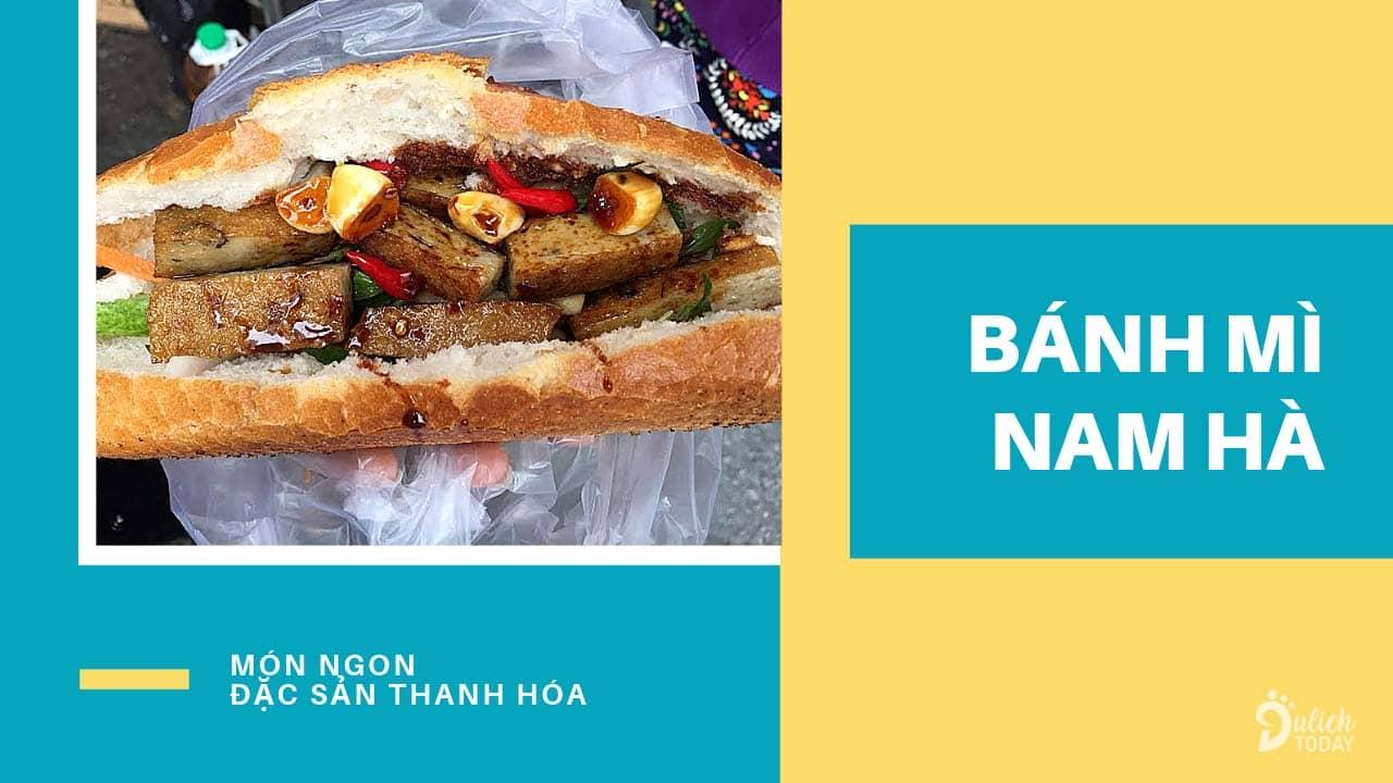 Bánh mì Nam Hà là đặc sản Thanh Hóa với công thức 20 năm được người dân và du khách yêu mến