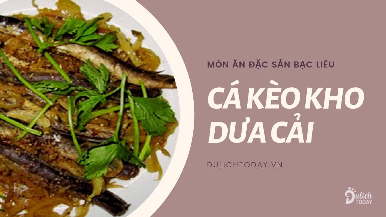 Món cá kèo kho dưa cải là đặc sản Bạc Liêu rất thích hợp để ăn cùng cơm