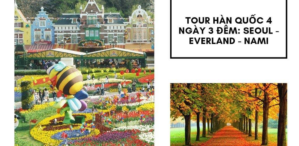 Tour Hàn Quốc 4 ngày 3 đêm được lựa chọn nhiều nhất: Seoul - Everland - Nami