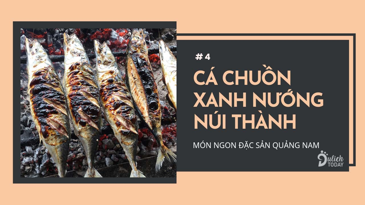 Cá chuồn xanh nướng Núi Thành là đặc sản Quảng Nam dân dã ngon hết ý
