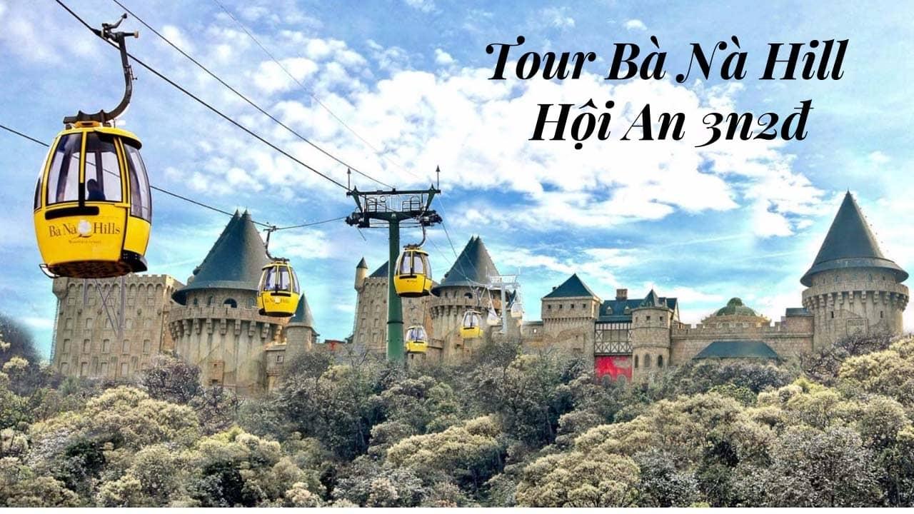 Tour Bà Nà Hill Hội An 3 ngày 2 đêm